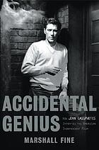 Accidental genius : how John Cassavetes invented American independent film