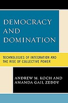 Democracy and domination : technologies of integration and the rise of collective power