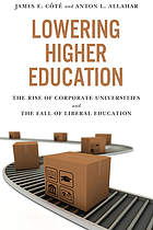 Lowering higher education : the rise of corporate universities and the fall of liberal education