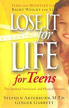 Lose it for life for teens : the spiritual, emotional, and physical solution
