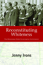 Reconstituting whiteness : the Mississippi State Sovereignty Commission