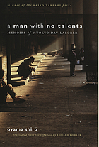 A man with no talents : memoirs of a Tokyo day laborer