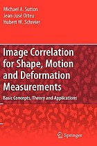 Image correlation for shape, motion and deformation measurements : basic concepts, theory and applications