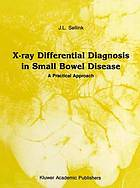 X-Ray Differential Diagnosis in Small Bowel Disease : a Practical Approach