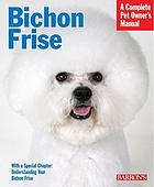 Bichon frise : everything about purchase, care, nutrition, behavior, and training