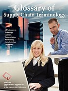 Glossary of supply chain terminology : a dictionary on technology, logistics, transportation, warehousing, manufacturing, purchasing and more!