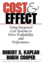 Cost & effect : using integrated cost systems to drive profitability and performance