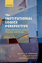 The institutional logics perspective : a new approach to culture, structure, and process