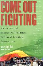 Come out fighting : a century of essential writing on gay and lesbian liberation