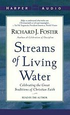 Streams of living water : celebrating the great traditions of Christian faith