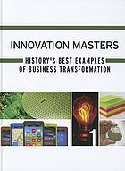 Innovation masters : history's best examples of business transformation.