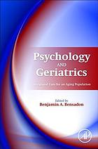 Psychology and geriatrics : integrated care for an aging population