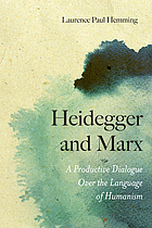 Heidegger and Marx : a productive dialogue over the language of humanism