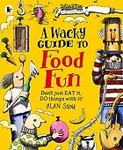 A wacky guide to food fun