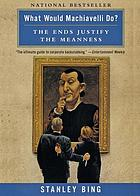What would Machiavelli do? : the ends justify the meanness
