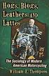 Hogs, blogs, leathers and lattes : the sociology... by  William E Thompson