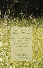 Ecocriticism and women writers : environmentalist poetics of Virginia Woolf, Jeanette Winterson, and Ali Smith