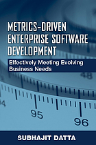 Metrics-driven enterprise software development : effectively meeting evolving business needs