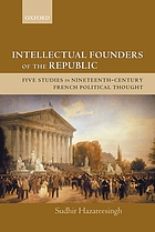 Intellectual founders of the Republic : five studies in nineteenth-century French republican political thought