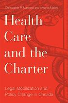 Health care and the charter : legal mobilization and policy change in Canada