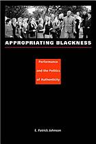 Appropriating Blackness : performance and the politics of authenticity