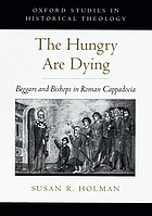 The hungry are dying : beggars and bishops in Roman Cappadocia / Susan R. Holman.
