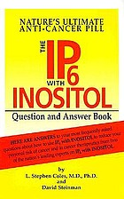 Nature's ultimate anti-cancer pill : the IP6 with Inositol question & answer book : how to use nature's ultimate anti-cancer pill for the prevention and treatment of all forms of cancer