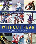 Without fear : hockey's 50 greatest goaltenders