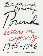 Ezra and Dorothy Pound : letters in captivity, 1945-1946Letters in captivity : 1945 - 1946