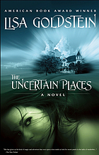 The uncertain places : a novel