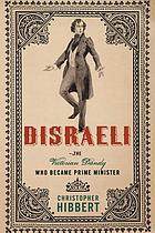 Disraeli : the Victorian Dandy who became prime minister