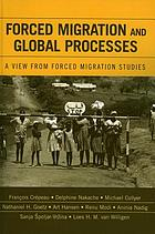 Forced migration and global processes : a view from forced migration studies