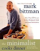 The minimalist cooks dinner : more than 100 recipes for fast, weeknight meals and casual entertaining