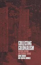 Collecting colonialism : material culture and colonial change