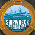 Shipwreck : tales of survival, courage & calamity at sea