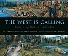 The West is calling : imagining British Columbia