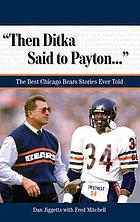 Then Ditka Said to Payton--- : the Best Chicago Bears Stories Ever Told