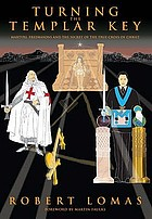 Turning the templar key : martyrs, freemasons and the secret of the true cross of Christ