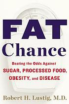 Fat chance : beating the odds against sugar, processed food, obesity, and disease
