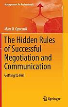 The Hidden Rules of Successful Negotiation and Communication Getting to Yes!
