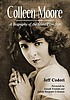 Colleen Moore : a biography of the silent film... by  Jeff Codori