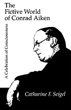 The fictive world of Conrad Aiken : a celebration of consciousness