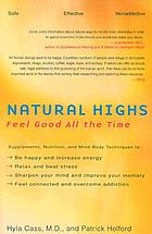 Natural highs : supplements, nutrition, and mind-body techniques to help you feel good all the time