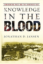 Knowledge in the blood : confronting race and the apartheid past