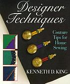 Designer techniques : couture tips for home sewing