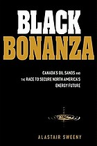 Black bonanza : Alberta's oil sands and the race to secure North America's energy future
