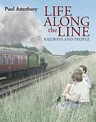 Life along the line : a nostalgic celebration of railways and railway people