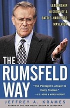 The Rumsfeld way : leadership wisdom of a battle-hardened maverick