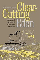Clear-cutting Eden : ecology and the pastoral in Southern literature