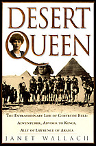 Desert queen : the extraordinary life of Gertrude Bell, adventurer, adviser to kings, ally of Lawrence of Arabia